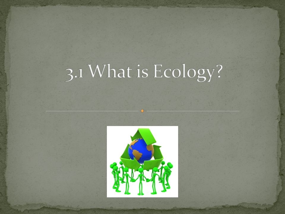 3.1 What is Ecology