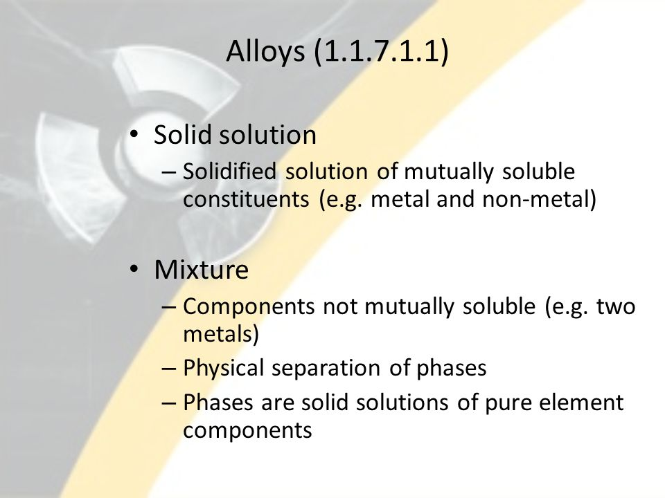 Alloys (1.1.7.1.1) Solid solution Mixture