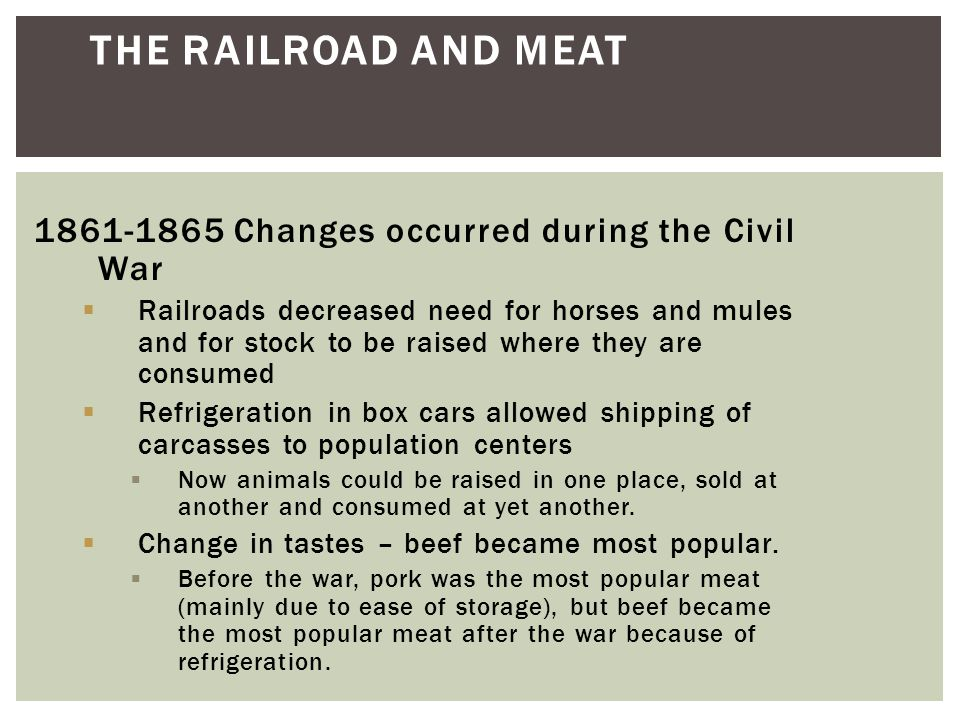 The Railroad and Meat 1861-1865 Changes occurred during the Civil War