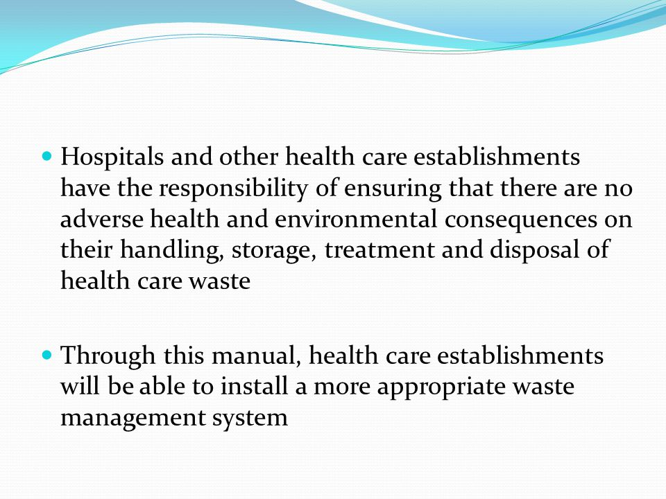 Hospitals and other health care establishments have the responsibility of ensuring that there are no adverse health and environmental consequences on their handling, storage, treatment and disposal of health care waste