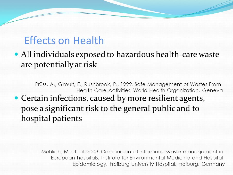 Effects on Health All individuals exposed to hazardous health-care waste are potentially at risk.