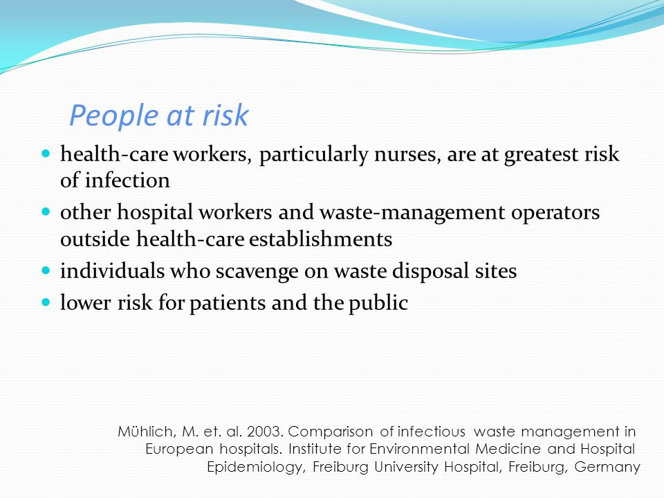 People at risk health-care workers, particularly nurses, are at greatest risk of infection.