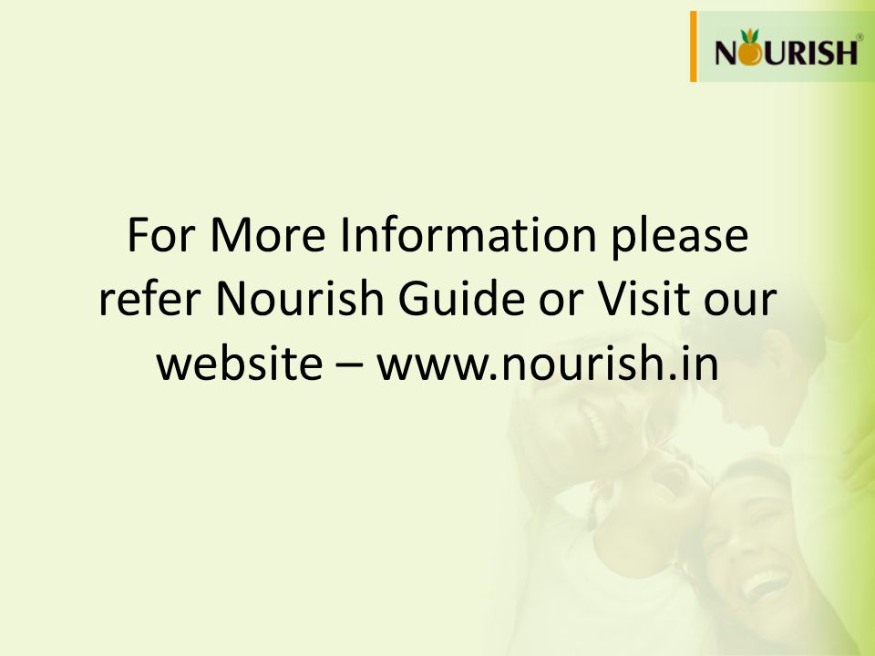 For More Information please refer Nourish Guide or Visit our website – www.nourish.in