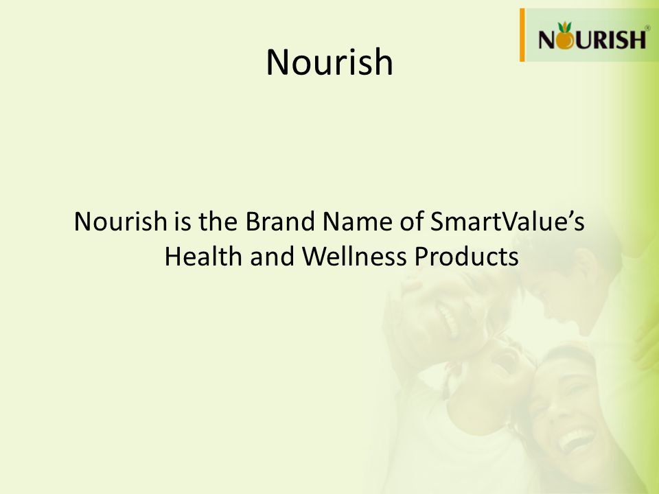 Nourish is the Brand Name of SmartValue's Health and Wellness Products