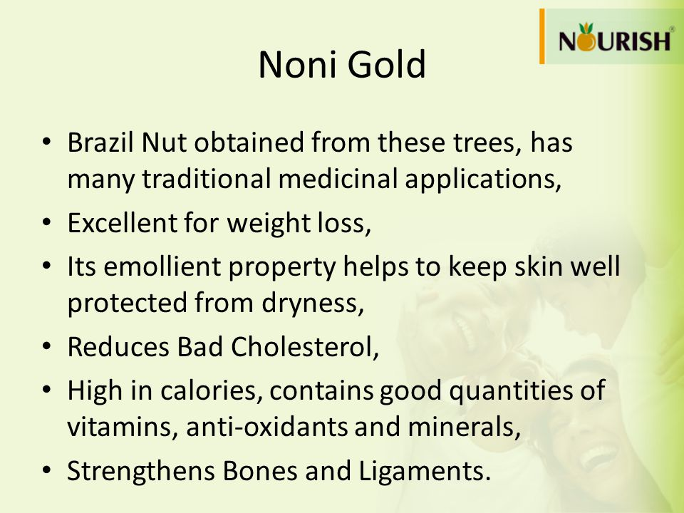 Noni Gold Brazil Nut obtained from these trees, has many traditional medicinal applications, Excellent for weight loss,