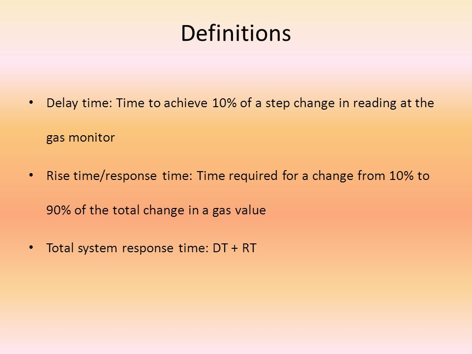 Definitions Delay time: Time to achieve 10% of a step change in reading at the gas monitor.