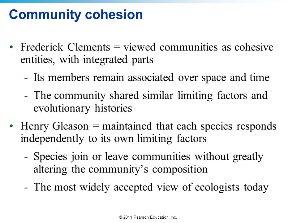 Community cohesion Frederick Clements = viewed communities as cohesive entities, with integrated parts.