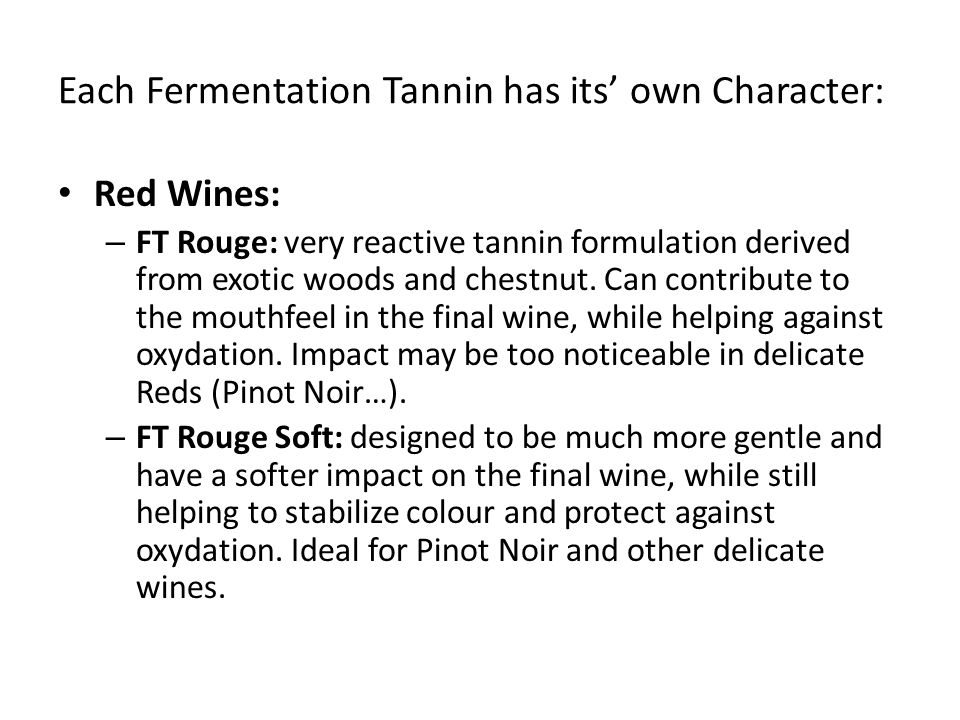 Each Fermentation Tannin has its' own Character: