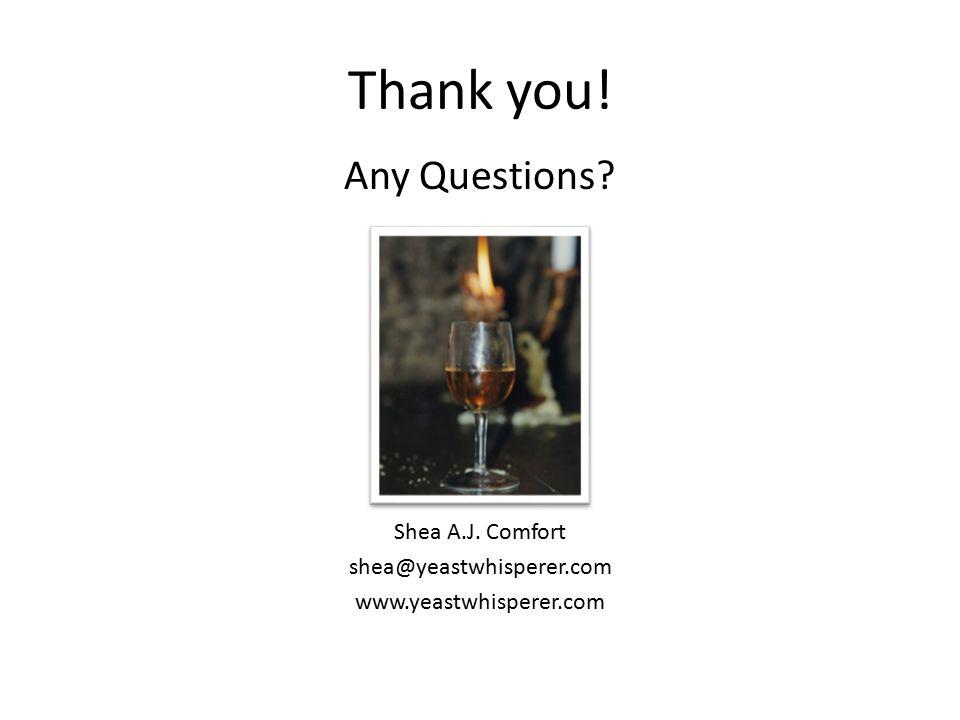 Thank you! Any Questions Shea A.J. Comfort shea@yeastwhisperer.com