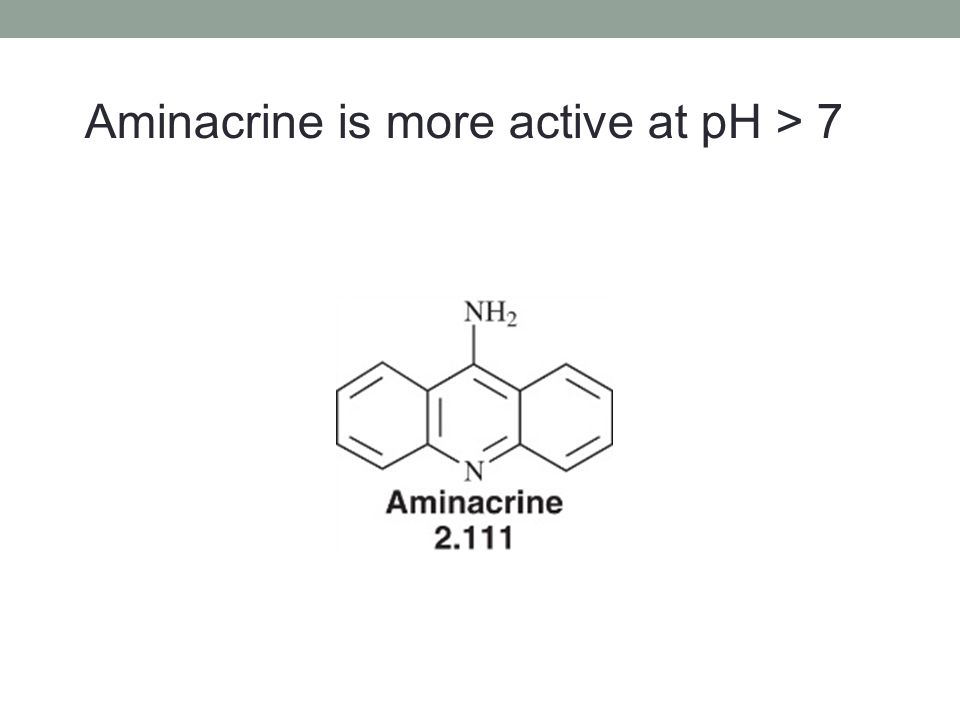 Aminacrine is more active at pH > 7