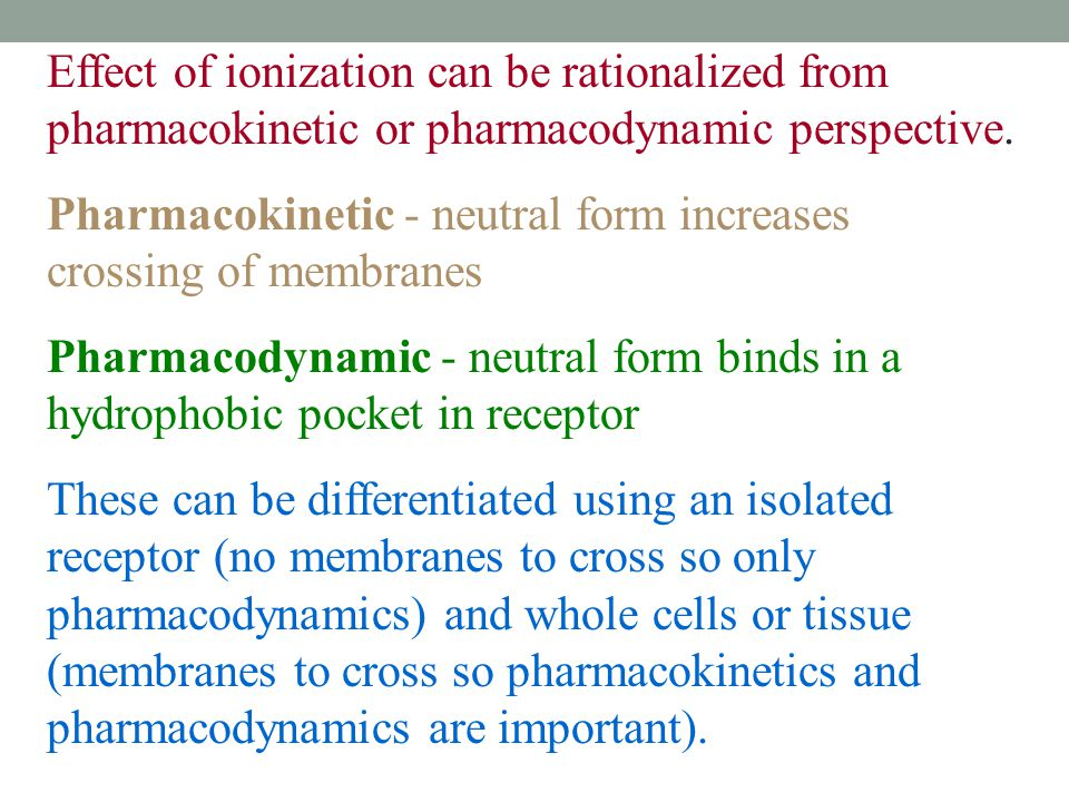 Effect of ionization can be rationalized from pharmacokinetic or pharmacodynamic perspective.