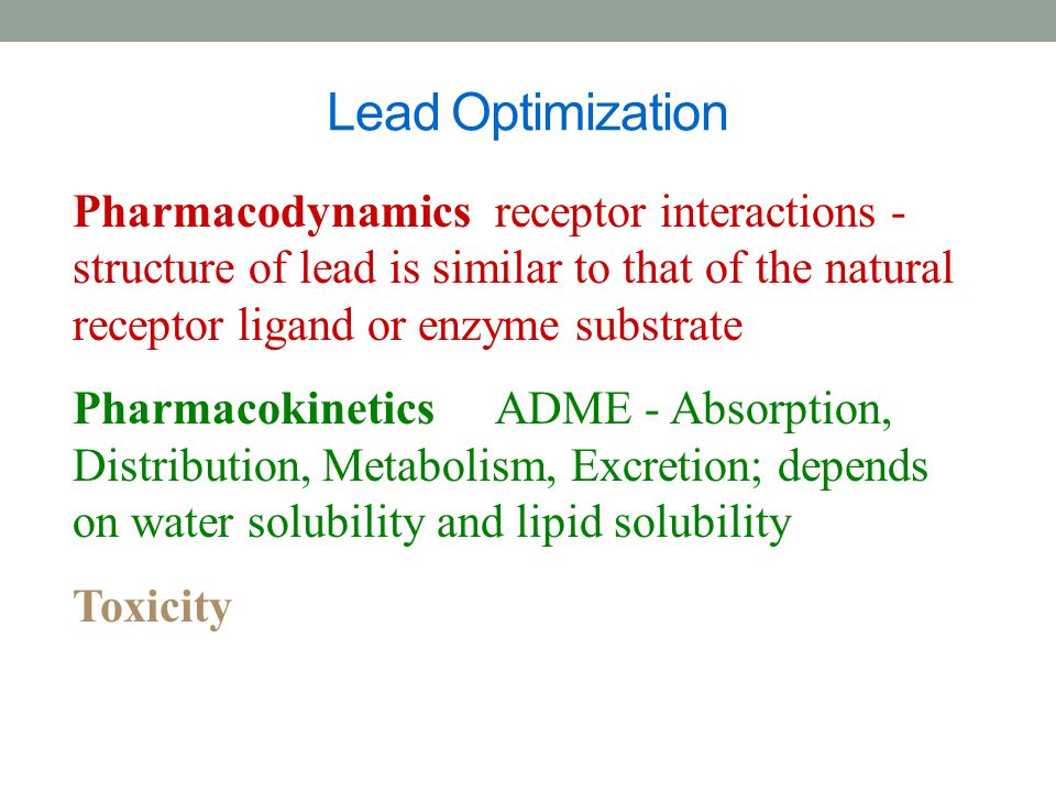 Lead Optimization Pharmacodynamics receptor interactions - structure of lead is similar to that of the natural receptor ligand or enzyme substrate.