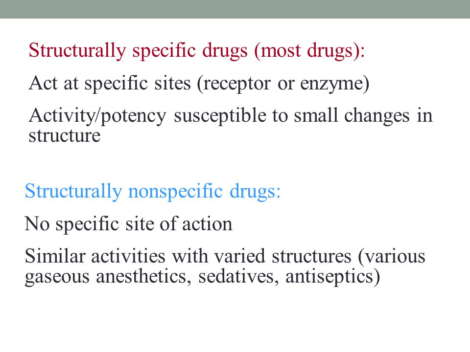 Structurally specific drugs (most drugs):