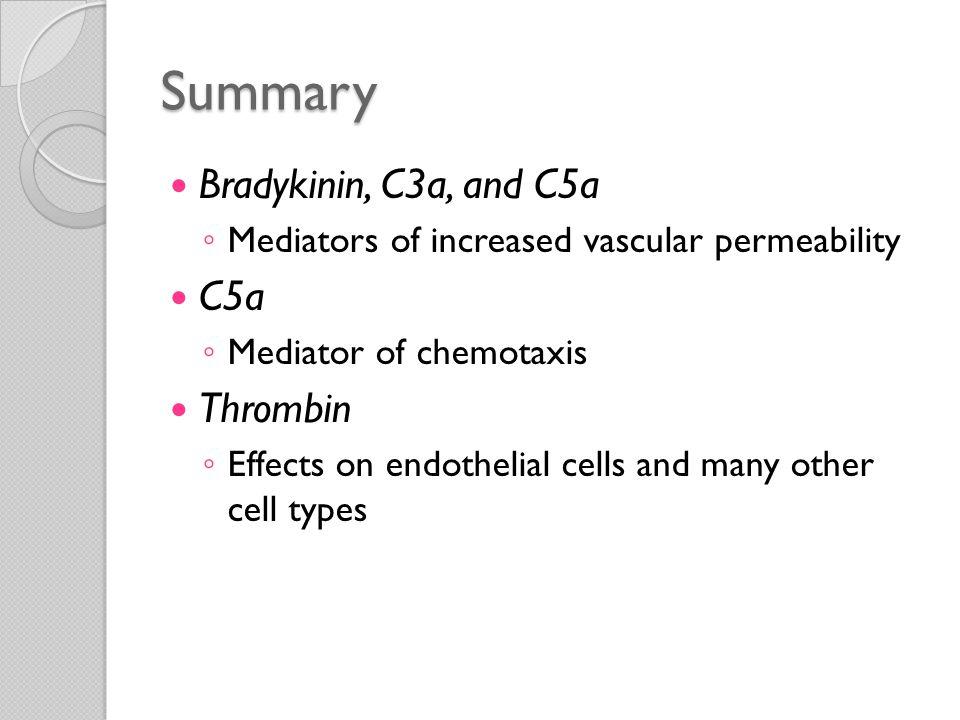 Summary Bradykinin, C3a, and C5a C5a Thrombin