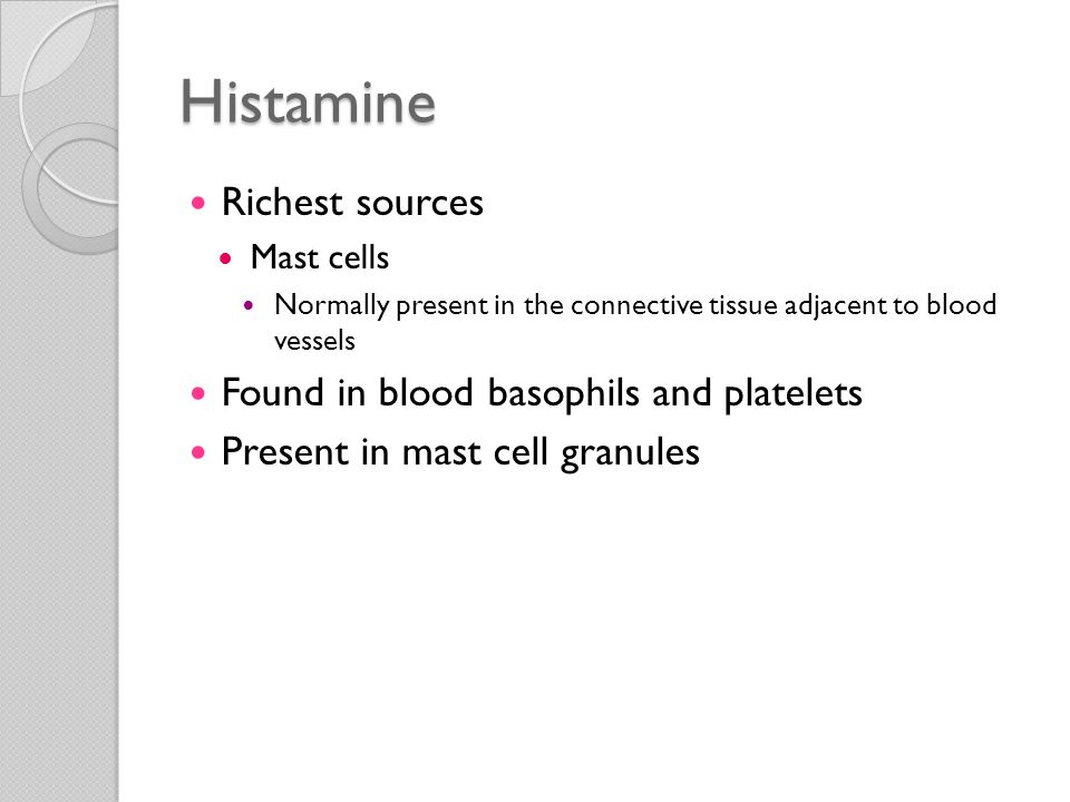 Histamine Richest sources Found in blood basophils and platelets
