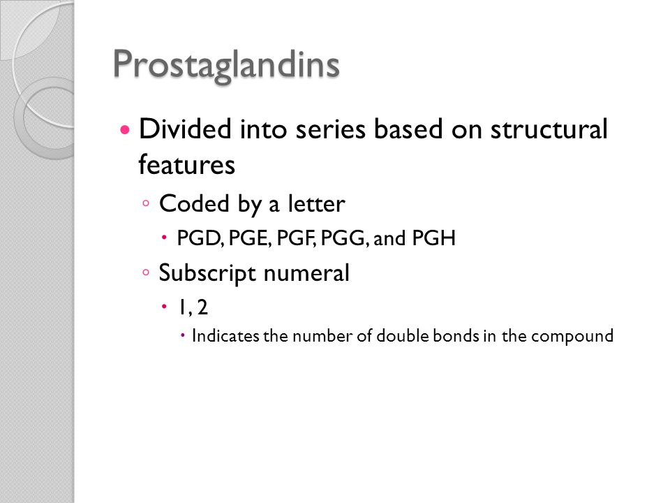 Prostaglandins Divided into series based on structural features