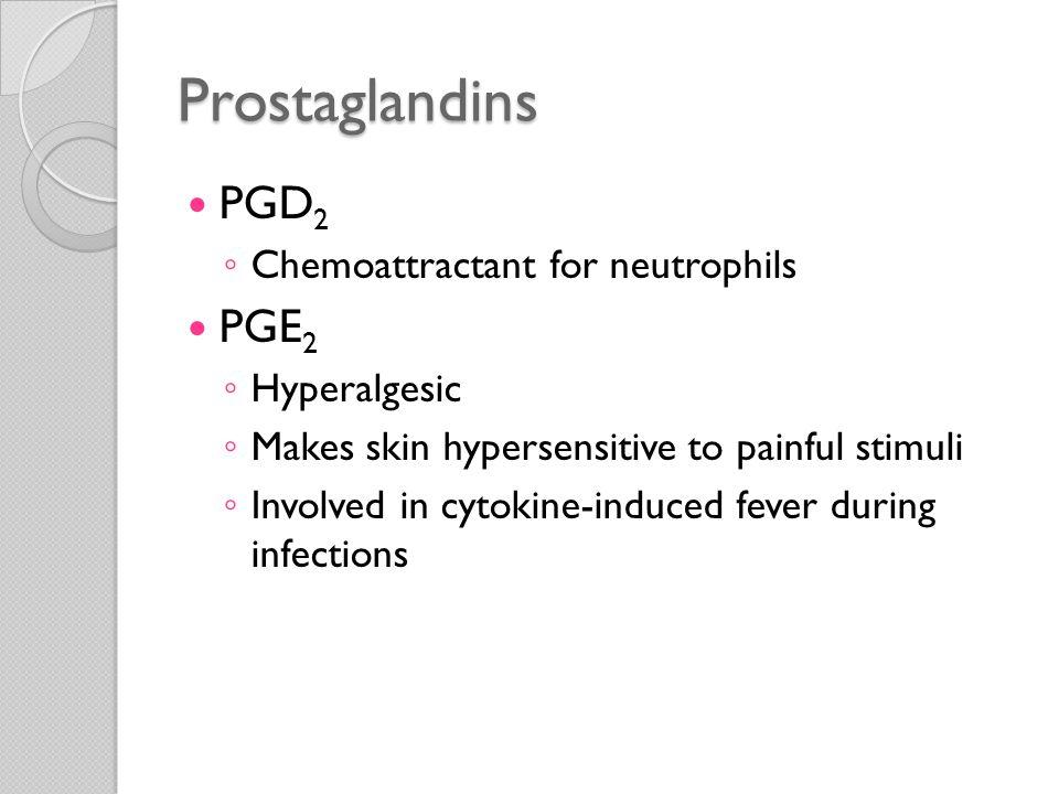 Prostaglandins PGD2 PGE2 Chemoattractant for neutrophils Hyperalgesic
