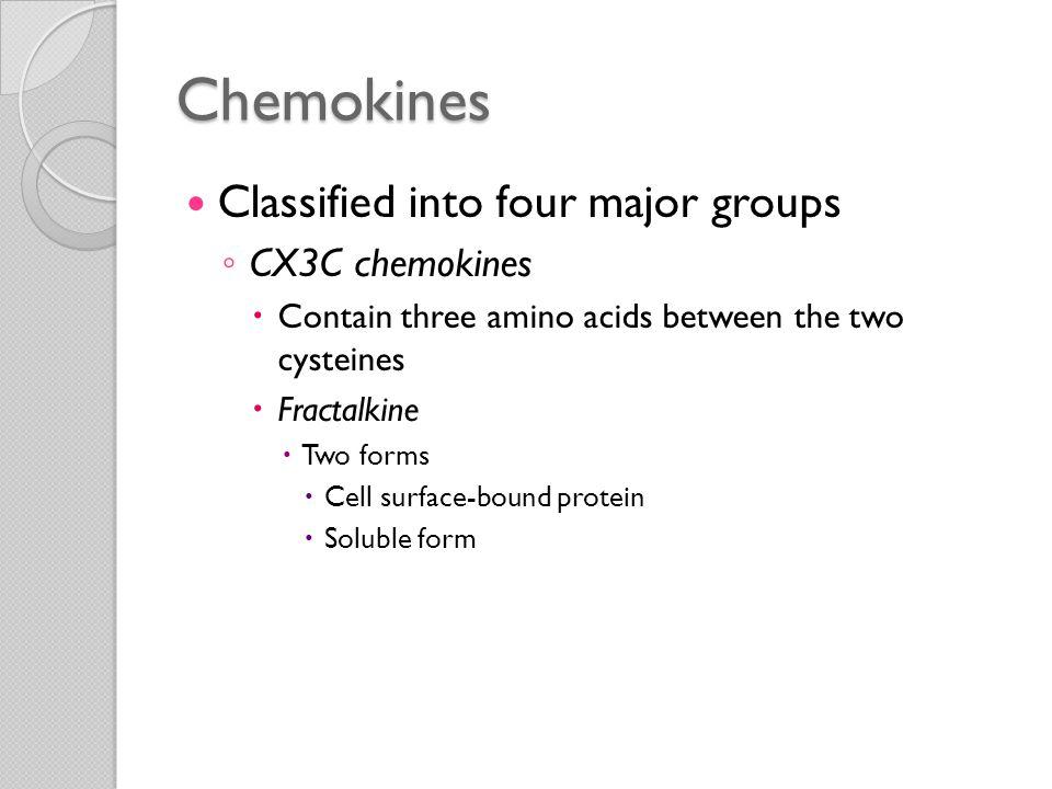 Chemokines Classified into four major groups CX3C chemokines