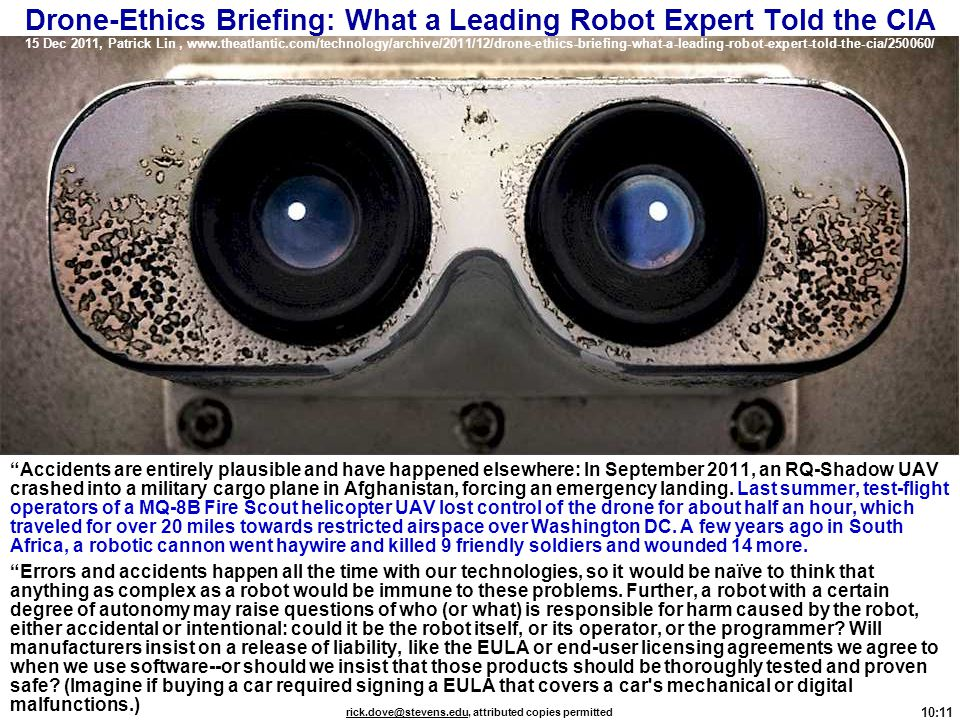 Drone-Ethics Briefing: What a Leading Robot Expert Told the CIA 15 Dec 2011, Patrick Lin , www.theatlantic.com/technology/archive/2011/12/drone-ethics-briefing-what-a-leading-robot-expert-told-the-cia/250060/