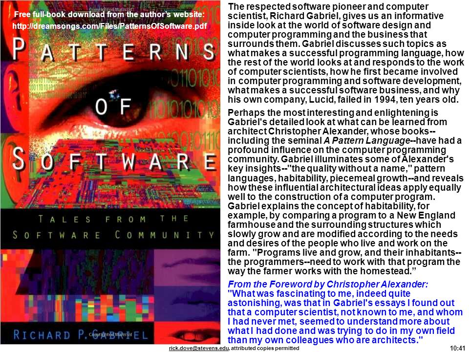 The respected software pioneer and computer scientist, Richard Gabriel, gives us an informative inside look at the world of software design and computer programming and the business that surrounds them. Gabriel discusses such topics as what makes a successful programming language, how the rest of the world looks at and responds to the work of computer scientists, how he first became involved in computer programming and software development, what makes a successful software business, and why his own company, Lucid, failed in 1994, ten years old.