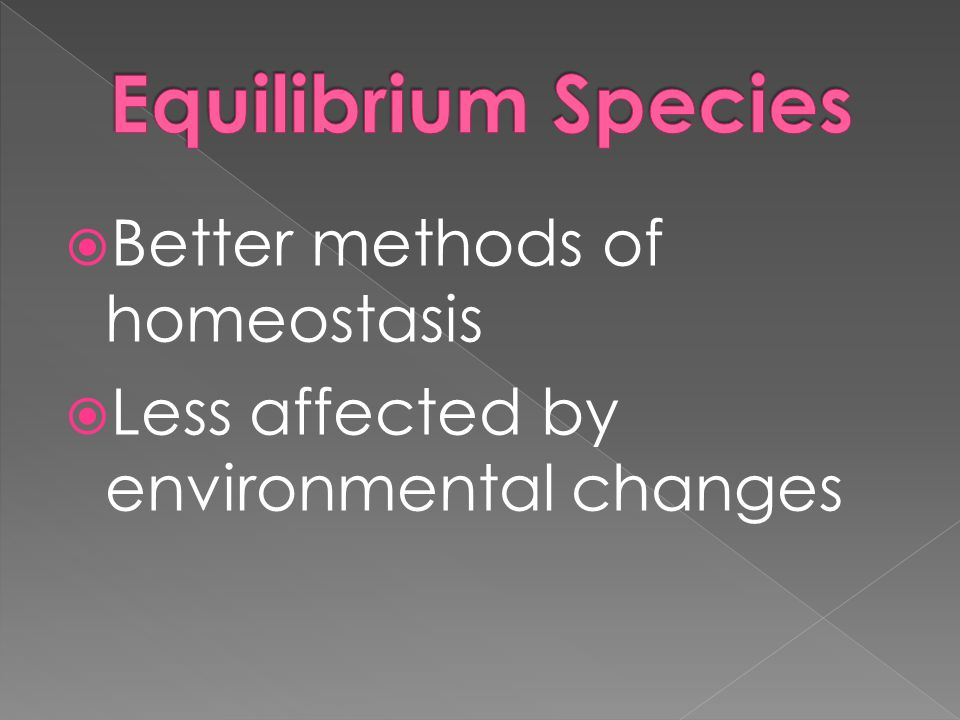 Equilibrium Species Better methods of homeostasis