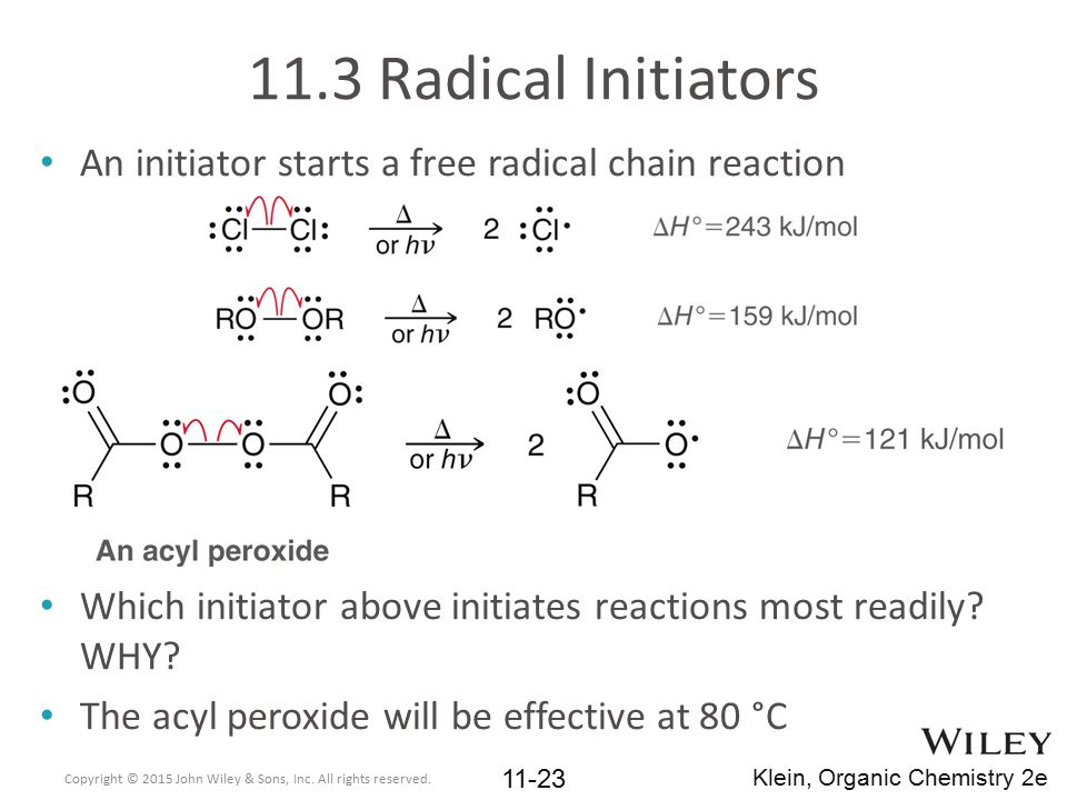 11.3 Radical Initiators An initiator starts a free radical chain reaction. Which initiator above initiates reactions most readily WHY