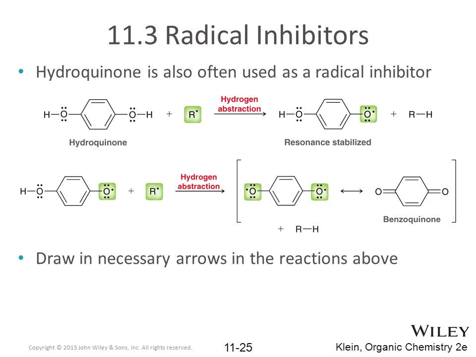11.3 Radical Inhibitors Hydroquinone is also often used as a radical inhibitor. Draw in necessary arrows in the reactions above.