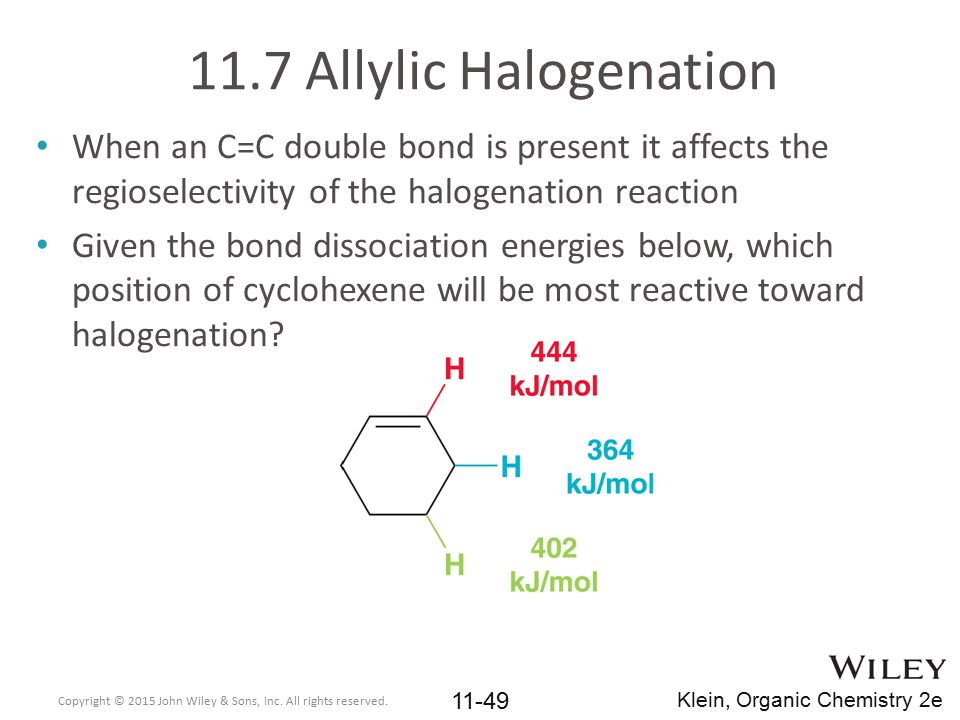 11.7 Allylic Halogenation When an C=C double bond is present it affects the regioselectivity of the halogenation reaction.