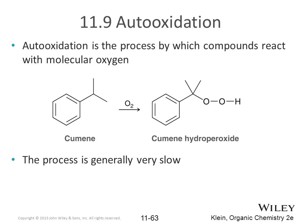 11.9 Autooxidation Autooxidation is the process by which compounds react with molecular oxygen. The process is generally very slow.