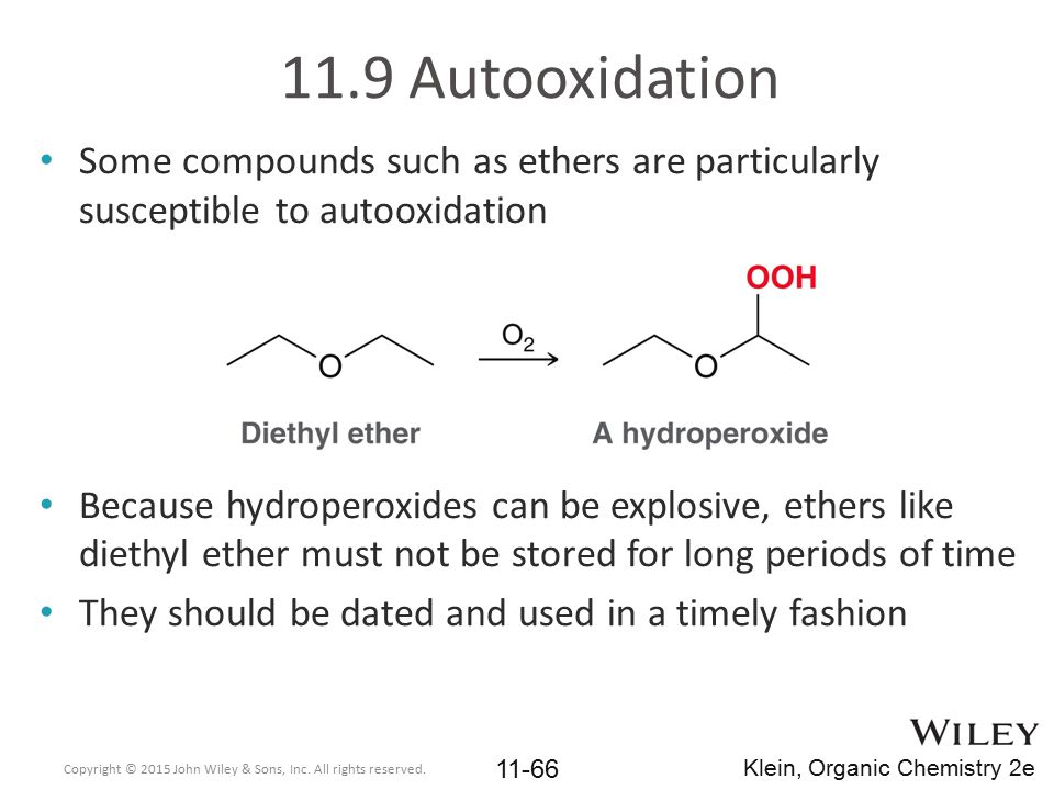 11.9 Autooxidation Some compounds such as ethers are particularly susceptible to autooxidation.