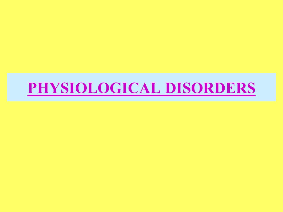PHYSIOLOGICAL DISORDERS