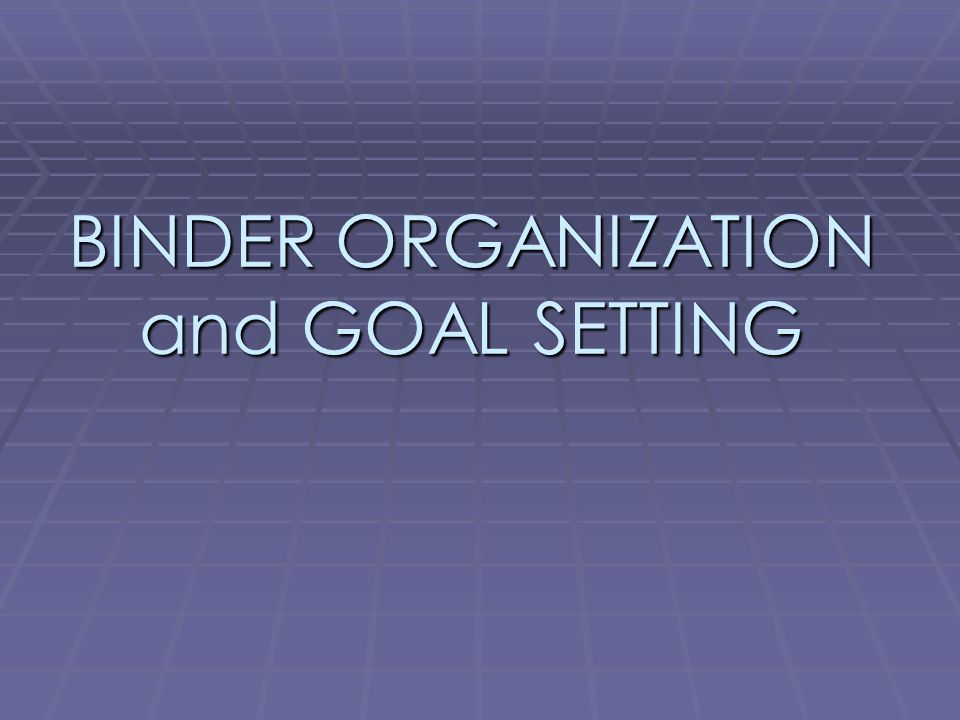 BINDER ORGANIZATION and GOAL SETTING