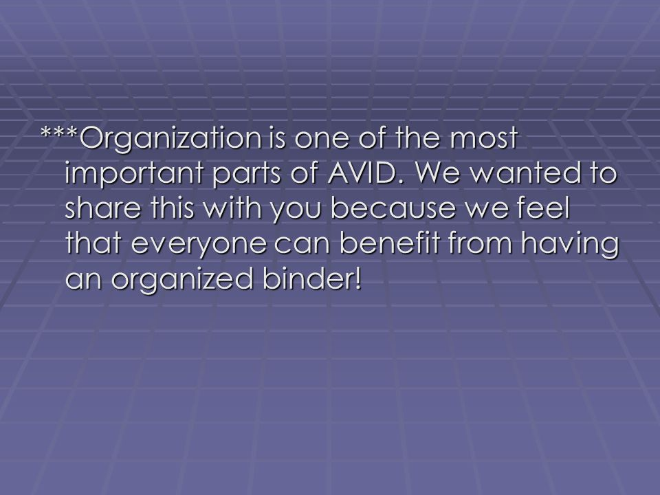 Organization is one of the most important parts of AVID