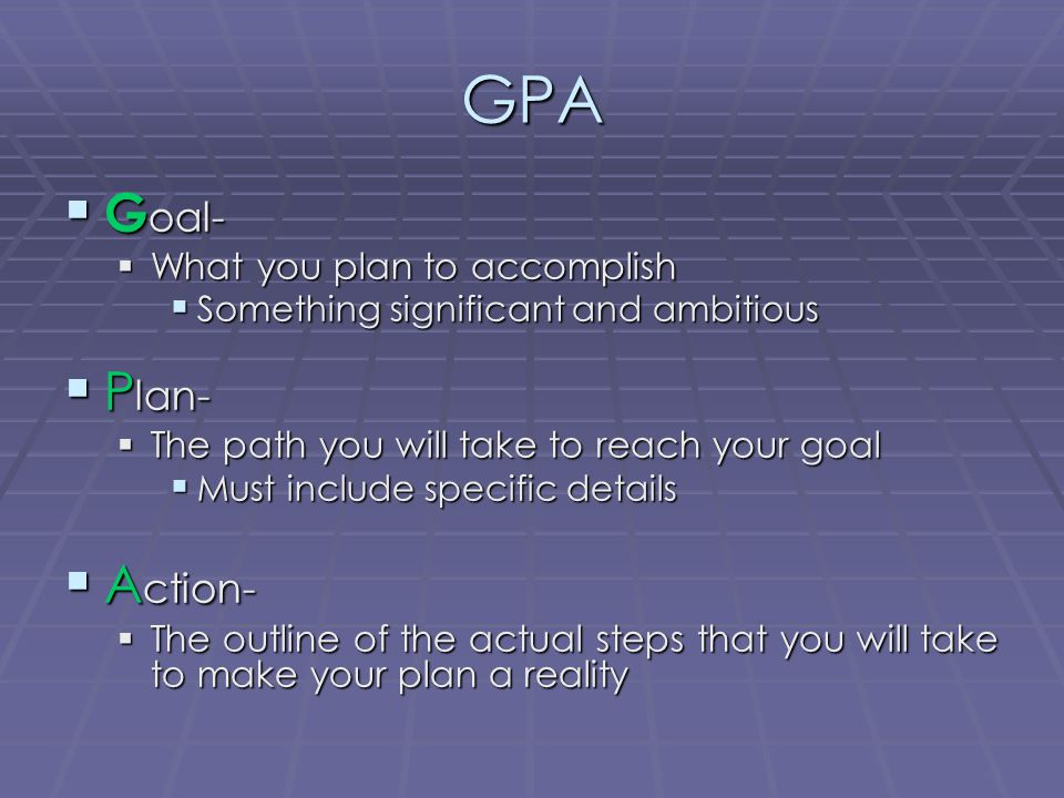 GPA Goal- Plan- Action- What you plan to accomplish