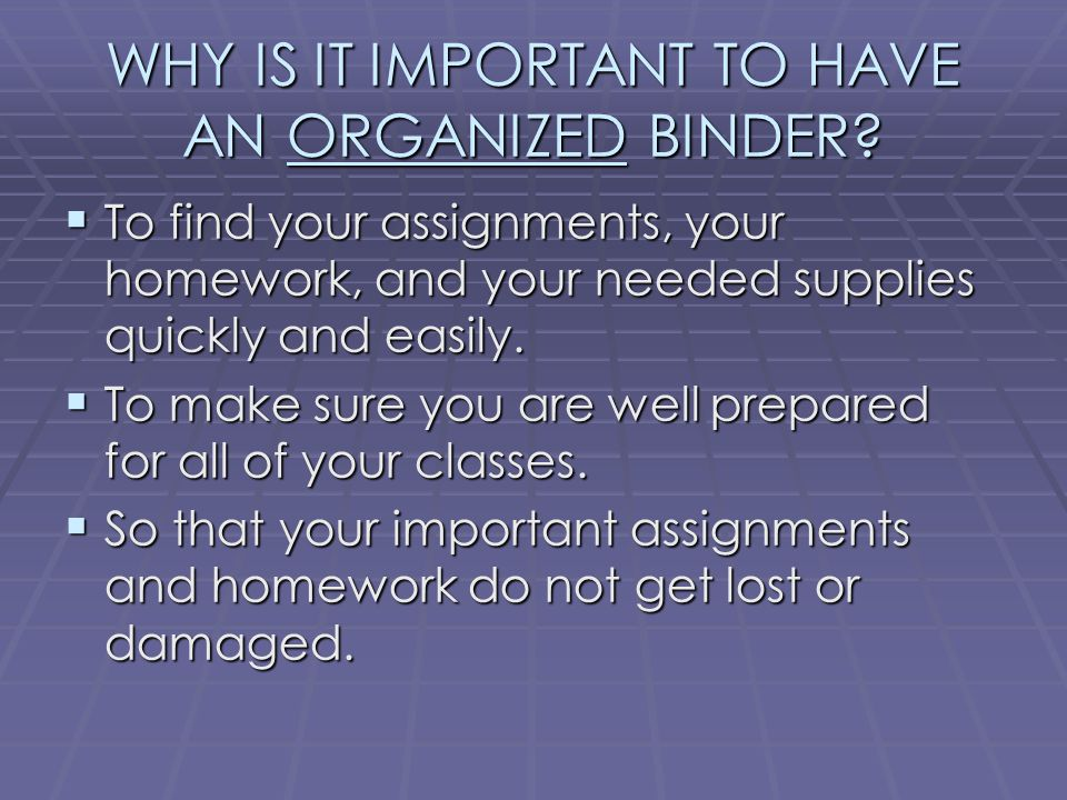 WHY IS IT IMPORTANT TO HAVE AN ORGANIZED BINDER