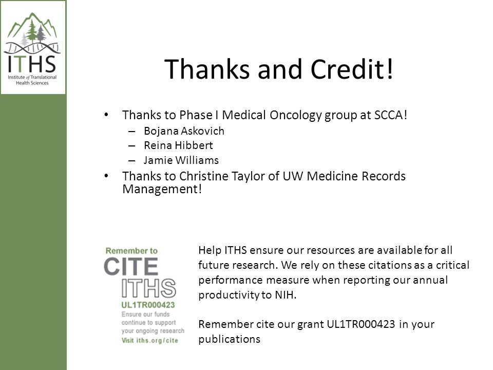 Thanks and Credit! Thanks to Phase I Medical Oncology group at SCCA!