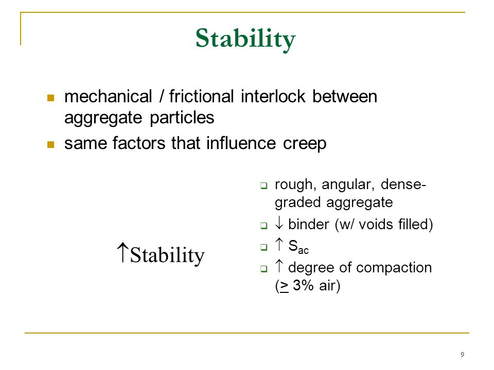 Stability mechanical / frictional interlock between aggregate particles. same factors that influence creep.