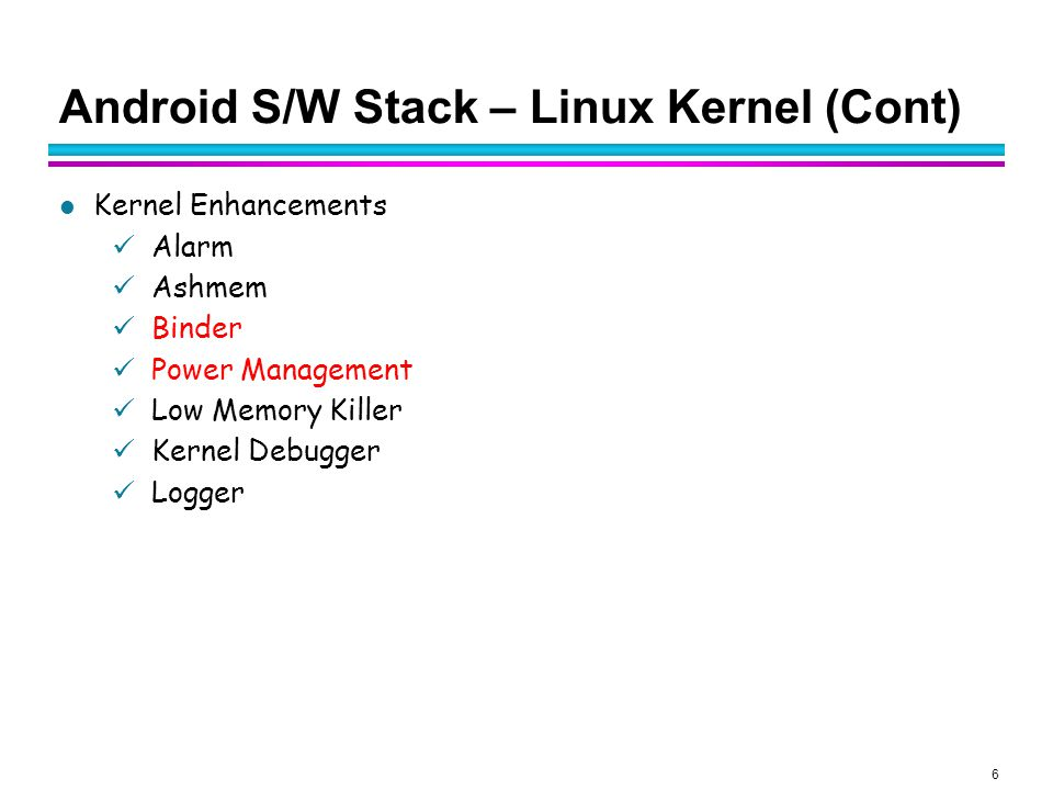 Android S/W Stack – Linux Kernel (Cont)