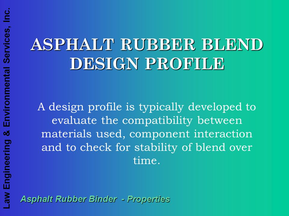 ASPHALT RUBBER BLEND DESIGN PROFILE Asphalt Rubber Binder - Properties
