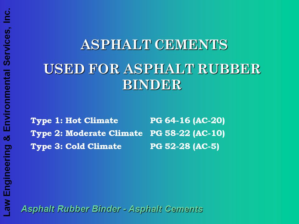 USED FOR ASPHALT RUBBER BINDER Asphalt Rubber Binder - Asphalt Cements