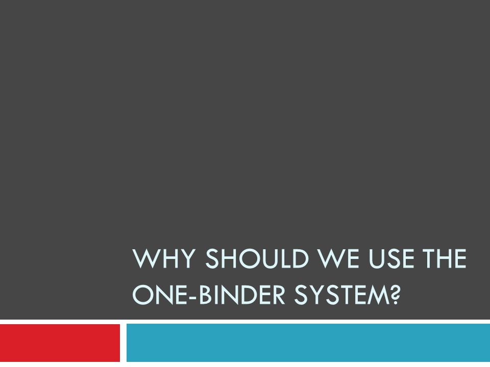 Why Should We Use the One-Binder System