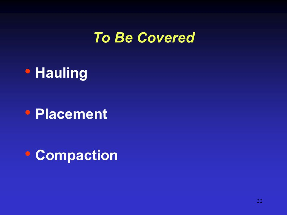 To Be Covered Hauling Placement Compaction