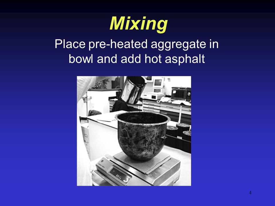 Place pre-heated aggregate in bowl and add hot asphalt