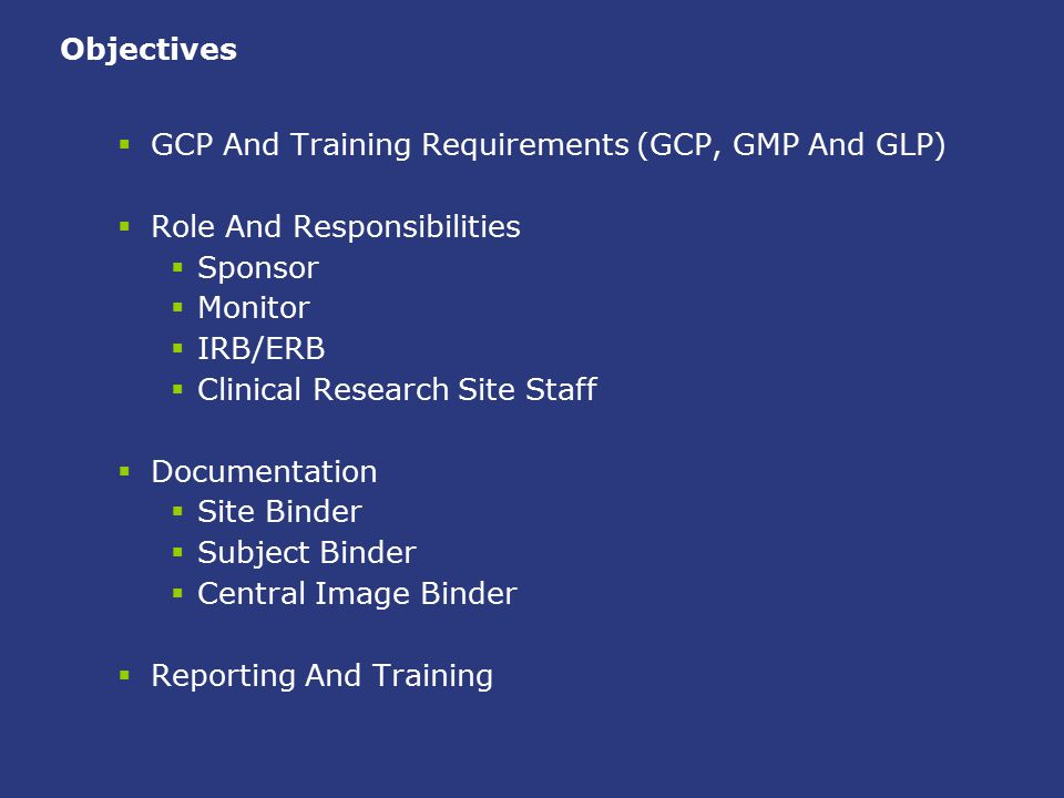 Objectives GCP And Training Requirements (GCP, GMP And GLP) Role And Responsibilities. Sponsor. Monitor.