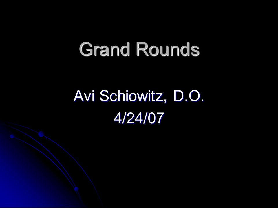 Grand Rounds Avi Schiowitz, D.O. 4/24/07