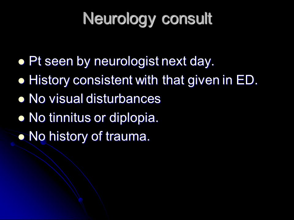 Neurology consult Pt seen by neurologist next day.
