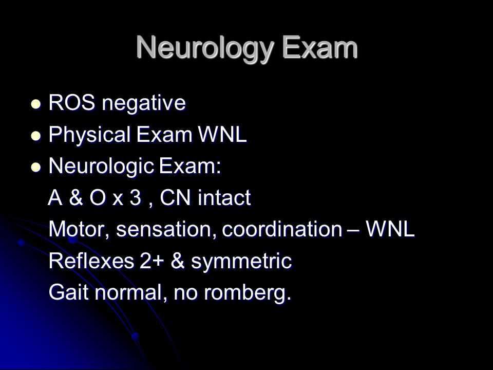 Neurology Exam ROS negative Physical Exam WNL Neurologic Exam: