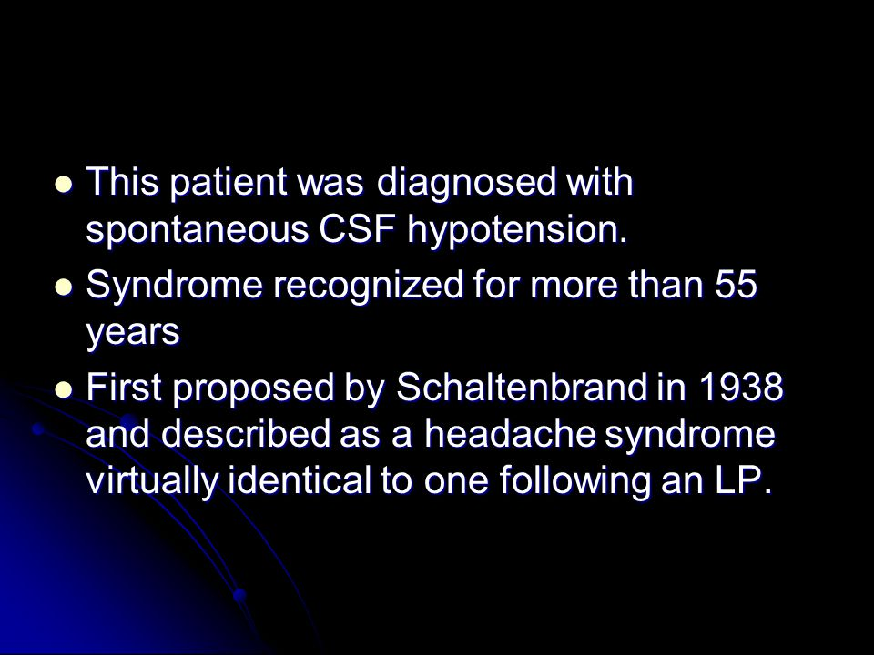 This patient was diagnosed with spontaneous CSF hypotension.