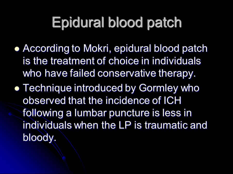 Epidural blood patch According to Mokri, epidural blood patch is the treatment of choice in individuals who have failed conservative therapy.