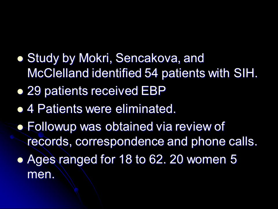 Study by Mokri, Sencakova, and McClelland identified 54 patients with SIH.